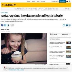 Azúcares: cómo intoxicamos a los niños sin saberlo