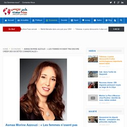 Asmaa Morine Azzouzi : «Les femmes n'osent pas encore créer des sociétés commerciales»