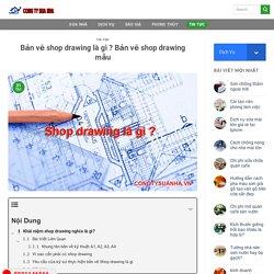Bản vẽ shop drawing là gì ? Bản vẽ shop drawing mẫu mới nhất