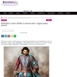 BAAHUBALI 2 beats DANGAL to become India's biggest global grosser!