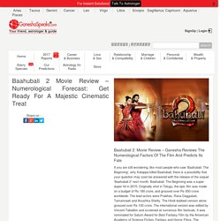 Baahubali 2 – Box-Office Predictions – What the Numbers Speak About this Film?