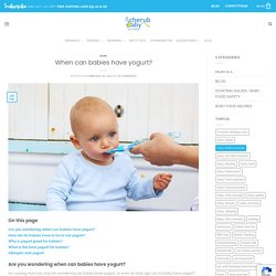When can babies have yogurt? - Cherub Baby Australia