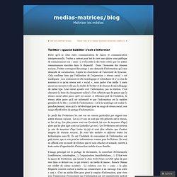 Twitter : quand babiller c'est s'informer « medias-matrices/blog