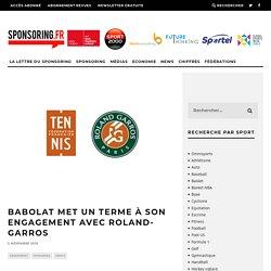 Babolat met un terme à son engagement avec Roland-Garros - Sponsoring.fr