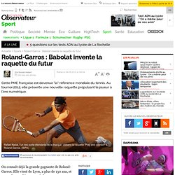 Roland-Garros : Babolat invente la raquette du futur