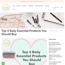 Top 4 Baby Essential Products You Should Buy in 2021