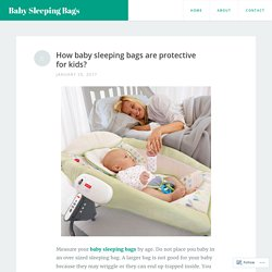 How baby sleeping bags are protective for kids? – Baby Sleeping Bags