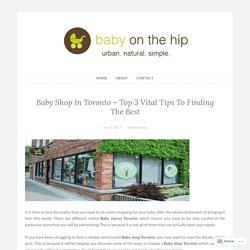 Baby Shop In Toronto – Top 3 Vital Tips To Finding The Best – Baby On The Hip