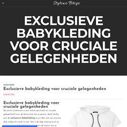 Exclusieve babykleding voor cruciale gelegenheden - Stylonic Blogs