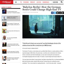 'Babylon Berlin': How the German Series Could Change High-End TV