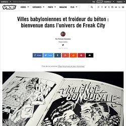 Villes babyloniennes et froideur du béton : bienvenue dans l'univers de Freak City