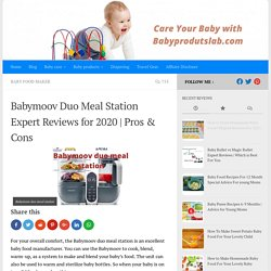 Babymoov Duo Meal Station Expert Reviews for 2020