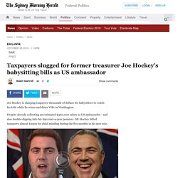 Taxpayers slugged for former treasurer Joe Hockey's babysitting bills as US ambassador