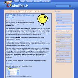 BabyTwit.fr : Un micro-blogue pour les écoles - AbulEdu-fr