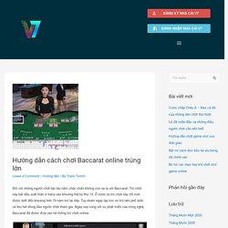 Hướng dẫn cách chơi Baccarat online trúng lớn - Thông tin tổng hợp nhà cái V7