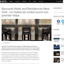 Baccarat Hotel and Residences New York : Le maitre du cristal ouvre son premier hôtel