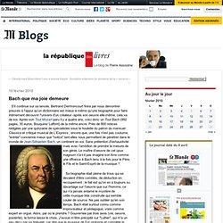 Bach que ma joie demeure - La république des livres - Blog LeMon
