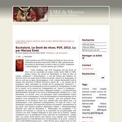 Bachelard, Le Droit de rêver, PUF, 2013. Lu par Maryse Emel - oeil de minerve ISSN 2267-9243