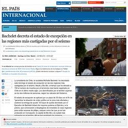 Bachelet decreta el estado de excepción en las regiones más castigadas por el seísmo