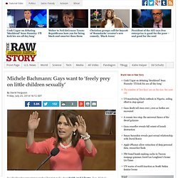 Michele Bachmann: Gays want to 'freely prey on little children sexually'