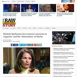 Michele Bachmann ties women's museum to 'eugenics' and the 'elimination' of blacks