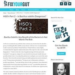 HSO's Part 2 - Is Bacillus subtilis Dangerous?