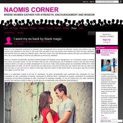 I want my ex back by black magic - NAOMIS CORNER