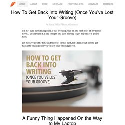 How To Get Back Into Writing (Once You've Lost Your Groove)