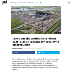 "Turns out the world's first ""clean coal"" plant is a backdoor subsidy to oil producers"