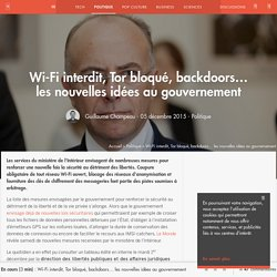 Wi-Fi interdit, Tor bloqué, backdoors... les nouvelles idées au gouvernement - Politique - Numerama