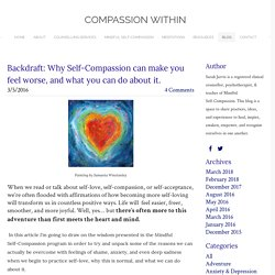 Backdraft: Why Self-Compassion can make you feel worse, and what you can do about it.  - COMPASSION WITHIN