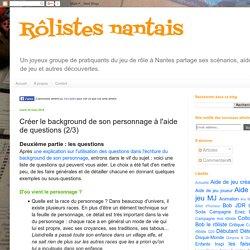 Rôlistes nantais: Créer le background de son personnage à l'aide de questions (2/3)