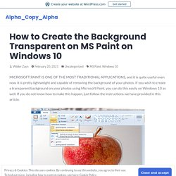 How to Create the Background Transparent on MS Paint on Windows 10 – Alpha_Copy_Alpha