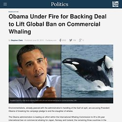 Obama Under Fire for Backing Deal to Lift Global Ban on Commerci