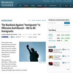 "The Backlash Against ""Immigrants"" Is Offensive And Absurd -- We're All Immigrants"