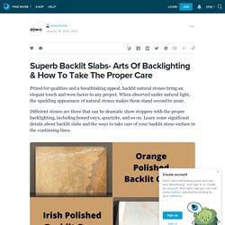 Superb Backlit Slabs- Arts Of Backlighting & How To Take The Proper Care