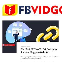 The Best 27 Ways To Get Backlinks for New Bloggers/Website - FBVIDGO Blog - Facebook Video Downloader