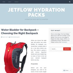Water Bladder for Backpack – Choosing the Right Backpack