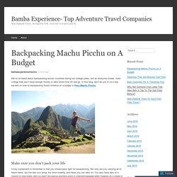 Backpacking Machu Picchu on A Budget