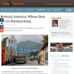 Central America: Where Best To Go Backpacking - IndieTraveller