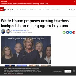White House proposes arming teachers, backpedals on raising age to buy guns