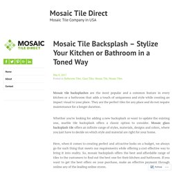 Mosaic Tile Backsplash – Stylize Your Kitchen or Bathroom in a Toned Way – Mosaic Tile Direct