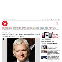 Assange's latest leak: his own story of how he fell out with 'backstabbing' press - Press - Media