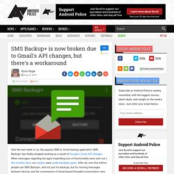 SMS Backup+ is now broken due to Gmail's API changes, but there's a workaround