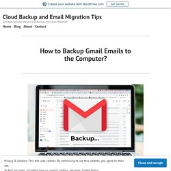 How to Backup Gmail Emails to the Computer? – Cloud Backup Tips