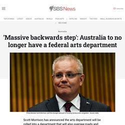 'Massive backwards step': Australia to no longer have a federal arts department