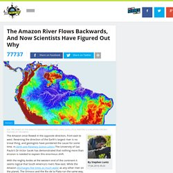 The Amazon River Flows Backwards, And Now Scientists Have Figured Out Why