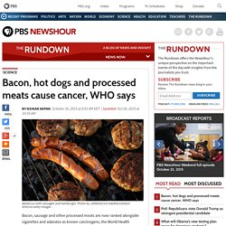 Bacon, hot dogs and processed meats cause cancer, WHO says