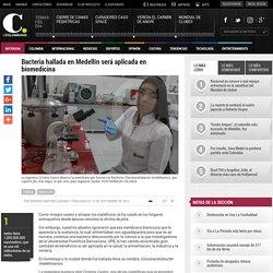 Bacteria hallada en Medellín será aplicada en biomedicina