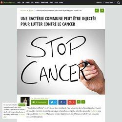 Une bactérie commune peut être injectée pour lutter contre le cancer